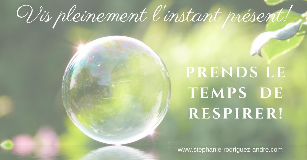 Vis Pleinement l'Instant Présent et Prends le Temps de Respirer - Stéphanie Rodriguez-André
