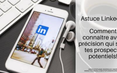 Astuce Linkedin pour connaître avec précision qui sont tes prospects potentiels!