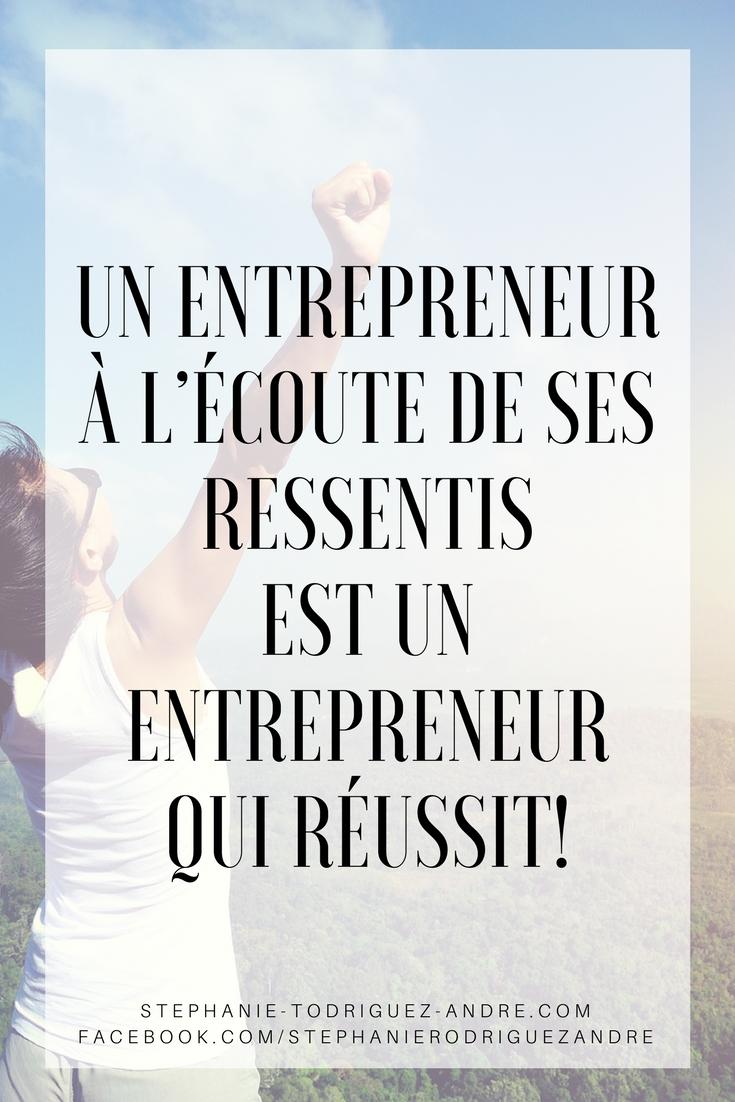 Un Entrepreneur à l'écoute de ses Ressentis est un Entrepreneur qui réussit - Stéphanie Rodriguez-André.com - Web Business Vivratoire - Lodyllion - Pintereste